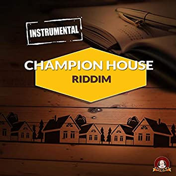 CHAMPION HOUSE RIDDIM