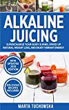 Alkaline Juicing: Supercharge Your Body & Mind, Speed Up Natural Weight Loss, and Enjoy Vibrant Energy