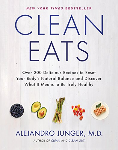 Clean Eats: Over 200 Delicious Recipes to Reset Your Body's Natural Balance and Discover What It Mea
