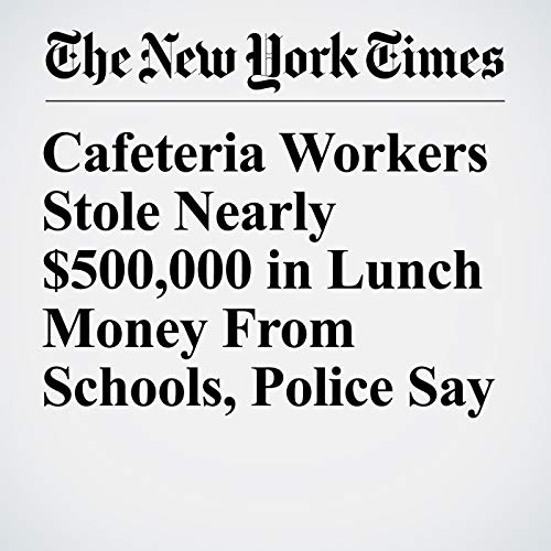 Cafeteria Workers Stole Nearly $500,000 in Lunch Money From Schools, Police Say copertina