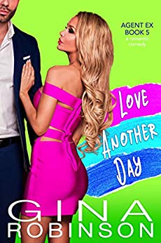 Love Another Day: An Agent Ex Novel (The Agent Ex Series Book 5) by [Gina Robinson]
