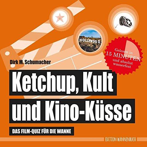 Ketchup, Kult und Kino-Küsse: Das Film-Quiz für die Wanne (wasserfest, Badebuch): Das Film-Quiz für die Wanne (Badebuch) (Badebücher für Erwachsene / Wasserfeste Bücher für große Leser)