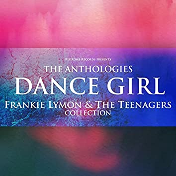 The Anthologies: Dance Girl (Frankie Lymon & the Teenagers Collection)