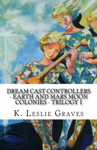 Dream Cast Controllers - Earth and Mars Moon Colonies: Trilogy I (Earth Moon Mars Moon Colony Books Book 1) (English Edition)