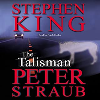 The Talisman                   Written by:                                                                                                                                 Stephen King,                                                                                        Peter Straub                               Narrated by:                                                                                                                                 Frank Muller                      Length: 28 hrs     86 ratings     Overall 4.7