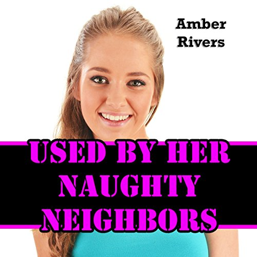 Used by Her Naughty Neighbors audiobook cover art