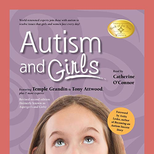 Autism and Girls: World-Renowned Experts Join Those with Autism Syndrome to Resolve Issues That Girls and Women Face Every Day! New Updated and Revised 2nd Edition
