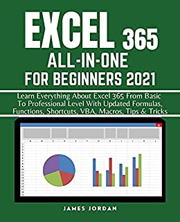 EXCEL 365 ALL-IN-ONE FOR BEGINNERS 2021: Learn Everything About Excel 365 From Basic To Professional Level With Updated Formulas, Functions, Shortcuts, … DUMMIES TO MASTER COURSE 2021 Book 2)