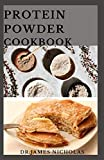 PROTEIN POWDER COOKBOOK: Healthy, Low Fat and Packed with Protein shakes