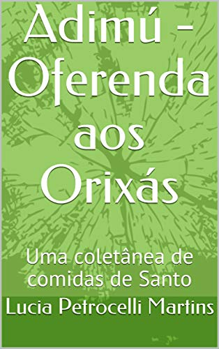 Adimú - Oferenda aos Orixás: Uma coletânea de comidas de Santo (Ordem Brasileira de Ifá Livro 1)