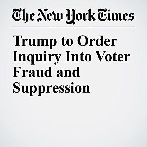 Trump to Order Inquiry Into Voter Fraud and Suppression copertina