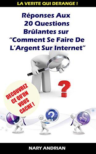 Réponses Aux 20 Questions Brûlantes Sur Comment Faire De L'Argent Sur Internet PDF Books