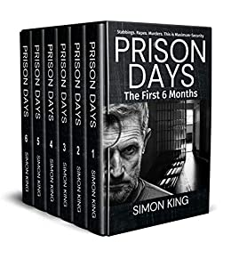 Prison Days (The First 6 Months): A True Crime Prison Biography by [Simon King]