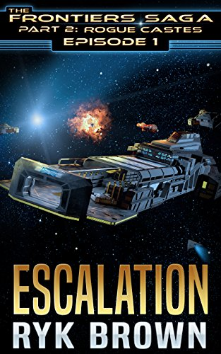 Ep.#1 -'Escalation' (The Frontiers Saga - Part 2: Rogue Castes)