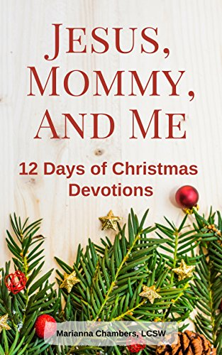 Jesus Mommy And Me 12 Days Of Christmas Devotions Jesus Mommy And Me Devotions Book 3 Kindle Edition By Chambers Marianna Children Kindle Ebooks Amazon Com