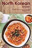 North Korean Recipes: A Complete Cookbook of Down-Home Dish Ideas!