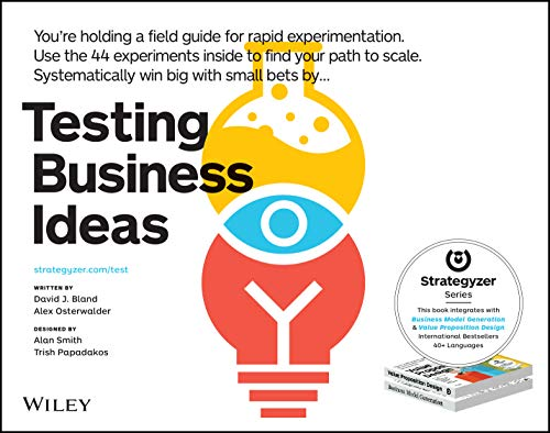 Compare Textbook Prices for Testing Business Ideas: A Field Guide for Rapid Experimentation The Strategyzer Series 1 Edition ISBN 9781119551447 by Bland, David J.,Osterwalder, Alexander