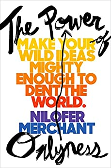 The Power of Onlyness: Make Your Wild Ideas Mighty Enough to Dent the World by [Nilofer Merchant]