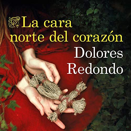 La cara norte del corazón Audiobook By Dolores Redondo cover art