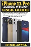 iPhone 12 Pro And iPhone 12 Pro Max User Guide: The Ultimate Practical Manual For Beginners And Seniors To Master The New Apple iPhone 12 Pro And Pro Max With An Effective Tips And Tricks For iOS 14
