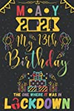 May 2021 My 13th Birthday The One Where It was in Lockdown: Happy 13th Birthday 13 Years Old Gift for boys & girls, Funny Card Alternative 2021, ... brother sister..   lockdown notebook