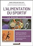 Le grand livre de l'alimentation du sportif : Prévenir et soigner les pathologies de l'effort par l'alimentation, les 20 aliments stars du runner, 2 semaines de menus et de recettes de l'effort
