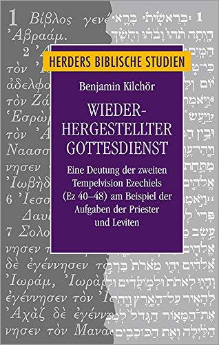 Wiederhergestellter Gottesdienst: Eine Deutung der zweiten Tempelvision Ezechiels (Ez 40–48) am Beispiel der Aufgaben der Priester und Leviten (Herders biblische Studien, Band 95)