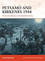 Petsamo and Kirkenes 1944: The Soviet Offensive in the Northern Arctic (Campaign Series)