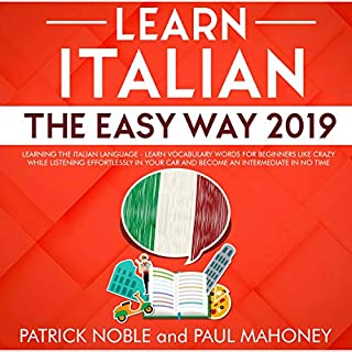 Learn Italian the Easy Way 2019     Learning the Italian Language - Learn Vocabulary Words for Beginners Like Crazy While Listening Effortlessly in Your Car and Become an Intermediate in No Time              By:                                                                                                                                 Patrick Noble,                                                                                        Paul Mahoney                               Narrated by:                                                                                                                                 Dolly Lewis                      Length: 3 hrs and 33 mins     Not rated yet     Overall 0.0