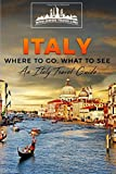 Italy: Where To Go, What To See - A Italy Travel Guide (Italy, Milan, Venice, Rome, Florence, Naples, Turin) (Volume 1)