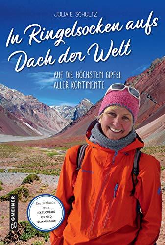 In Ringelsocken aufs Dach der Welt: Auf die höchsten Gipfel aller Kontinente (Kultur erleben im GMEINER-Verlag)