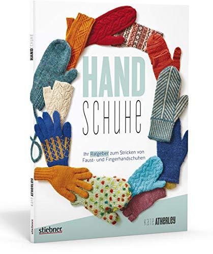 Handschuhe. Ihr Ratgeber zum Stricken von Fäustlingen und Fingerhandschuhen. Handschuhe Stricken leicht gemacht. Strickanleitungen für Erwachsene und ... zum Stricken von Faust- und Fingerhandschuhen