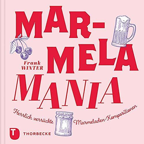 MarmelaMania: Herrlich verrückte Marmeladen-Kompositionen