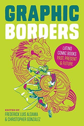 Graphic Borders: Latino Comic Books Past, Present, and...