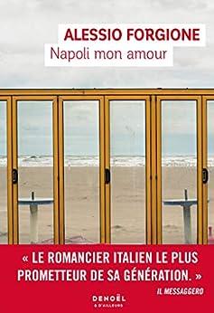 Napoli mon amour (French Edition) di [Alessio Forgione, Lise Caillat]