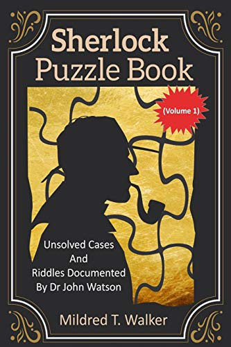 Sherlock Puzzle Book (Volume 1): Unsolved Cases And Riddles Documented By Dr John Watson