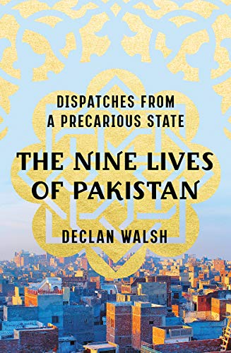 Compare Textbook Prices for The Nine Lives of Pakistan: Dispatches from a Precarious State 1 Edition ISBN 9780393249910 by Walsh, Declan