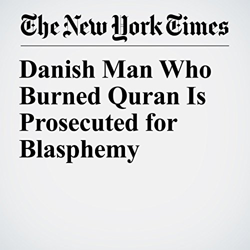 Danish Man Who Burned Quran Is Prosecuted for Blasphemy copertina