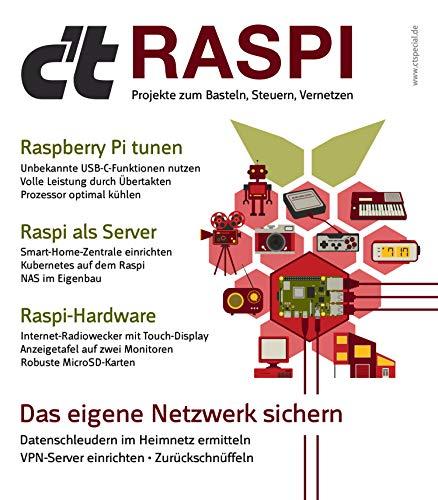 c't RASPI: Projekte zum Basteln, Steuern, Vernetzen