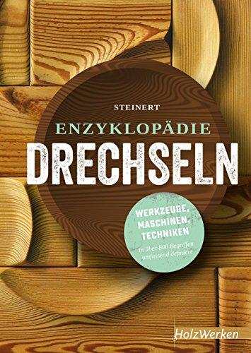 Enzyklopädie Drechseln: Werkzeuge, Maschinen, Techniken in über 800 Begriffen umfassend definiert (HolzWerken)