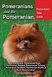 Pomeranians And The Pomeranian: Pomeranian Total Guide Pomeranians,...