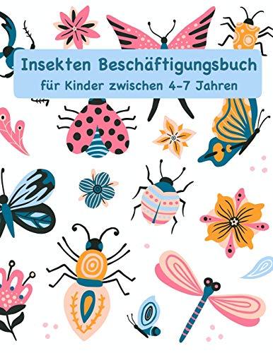 Insekten Beschäftigungsbuch für Kinder zwischen 4-7 Jahren: Mit unterschiedlichen Rätseln und Ausmalseiten (Beschäftigungsbücher für Kinder, Band 1)