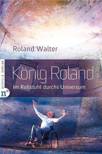 König Roland - Im Rollstuhl durchs Universum von Roland Walter (16. Januar 2012) Broschiert