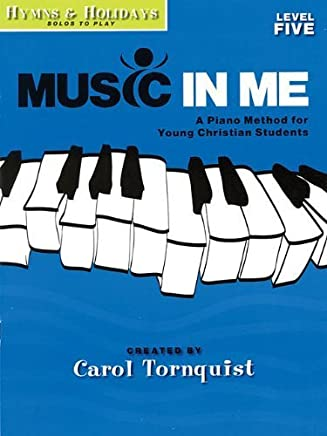 Music in Me - A Piano Method for Young Christian Students: Hymns & Holidays Level 5 by Carol Tornquist (2007-06-01)