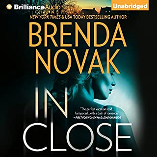 In Close     Bulletproof Trilogy, Book 3              Written by:                                                                                                                                 Brenda Novak                               Narrated by:                                                                                                                                 Angela Dawe                      Length: 12 hrs and 11 mins     1 rating     Overall 5.0
