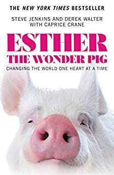 Esther the Wonder Pig: Changing the World One Heart at a Time by [Steve Jenkins, Derek Walter, Caprice Crane]