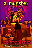 A Monster Told Me Bedtime Stories: MONSTERS Volume 7