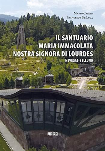 Il Santuario Maria Immacolata Nostra Signora di Lourdes. Nevegal-Belluno