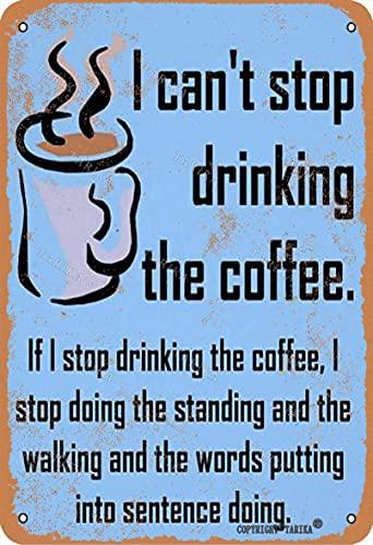 BIGYAK Placa decorativa con texto en inglés 'I Can'T Stop Drinking The Coffee' de 20 x 30 cm, estilo retro, para hogar, cocina, baño, granja, jardín, garaje, citas inspiradoras, decoración de pared