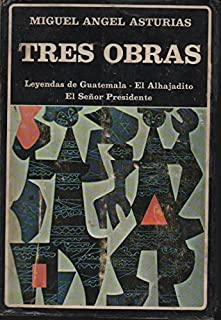 Tres obras : leyendas de Guatemala. El Alhajadito. Señor presidente.-- ( Biblioteca Ayacucho ; 19 )